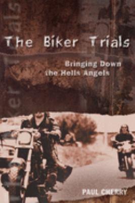 The Biker Trials: Bringing Down the Hells Angels 9781550226386
