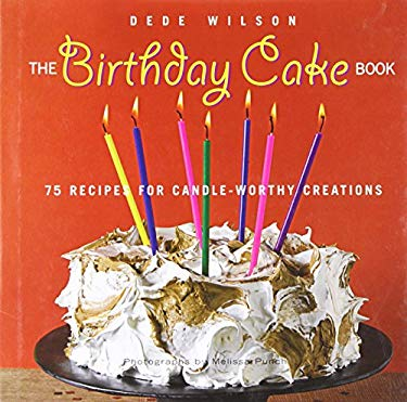 The Birthday Cake Book: 75 Recipes for Candle-Worthy Creations 9781558323810