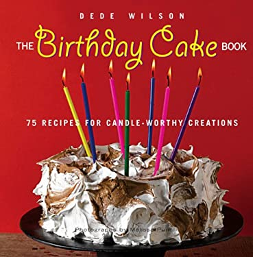 The Birthday Cake Book: 75 Recipes for Candle-Worthy Creations 9781558323827