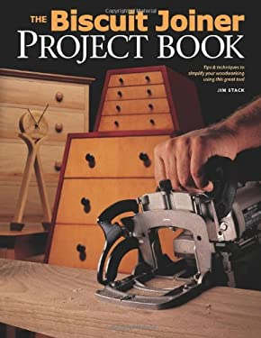 The Biscuit Joiner Project Book: Tips & Techniques to Simplify Your Woodworking Using This Great Tool 9781558705920