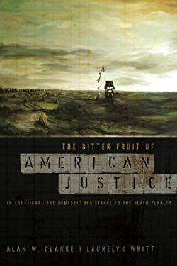 The Bitter Fruit of American Justice: International and Domestic Resistance to the Death Penalty 9781555536824
