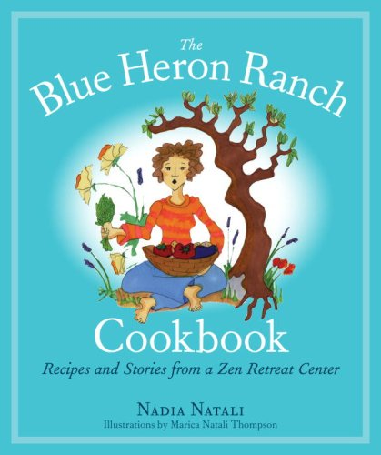 The Blue Heron Ranch Cookbook: Recipes and Stories from a Zen Retreat Center 9781556437175