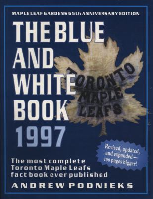 The Blue and White Book 1997: The Most Complete Toronto Maple Leafs Fact Book Ever Published 9781550222852