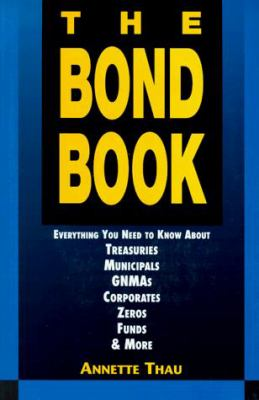 The Bond Book; Everything You Need to Know about Treasuries, Municipals, Gnmas, Corporates, Zeros... 9781557388094