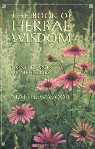 The Book of Herbal Wisdom: Using Plants as Medicines 9781556432323
