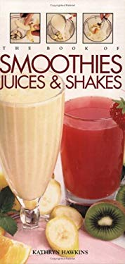 The Book of Smoothies, Juices & Shakes 9781557884596