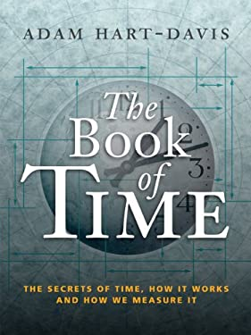 The Book of Time: The Secrets of Time, How It Works and How We Measure It 9781554079056