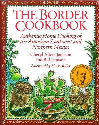 The Border Cookbook: Authentic Home Cooking of the American Southwest and Northern Mexico 9781558321038