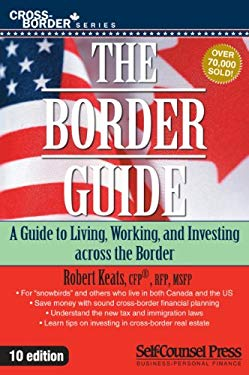 The Border Guide: A Guide to Living, Working, and Investing Across the Border. 9781551808550