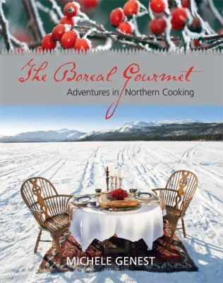 The Boreal Gourmet: Adventures in Northern Cooking 9781550174755