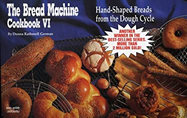 The Bread Machine Cookbook VI: Hand Shaped Breads from the Dough Cycle 9781558671218