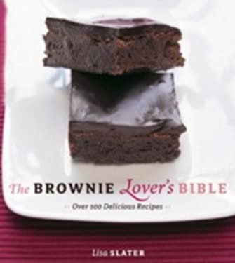 The Brownie Lover's Bible: Over 100 Delicious Recipes 9781552859391