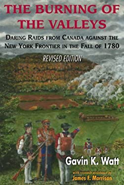 The Burning of the Valleys: Daring Raids from Canada Against the New York Frontier in the Fall of 1780 9781550022711