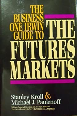 The Business One Irwin Guide to the Futures Markets 9781556236259