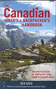 The Canadian Hiker's and Backpacker's Handbook: Your How-To Guide for Hitting the Trails, Coast to Coast to Coast 9781552859179