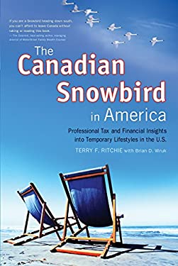 The Canadian Snowbird in America: Professional Tax and Financial Insights Into Temporary Lifestyles in the U.S. 9781550228045