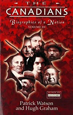 The Canadians, Volume III: Biographies of a Nation 9781552783184