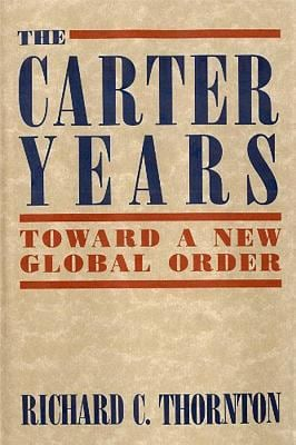 The Carter Years: Toward a New Global Order 9781557788719