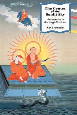 The Center of the Sunlit Sky: Madhyamaka in the Kagyu Tradition 9781559392181