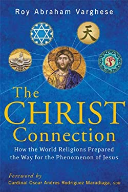 The Christ Connection: How the World Religions Prepared the Way for the Phenomenon of Jesus 9781557256997