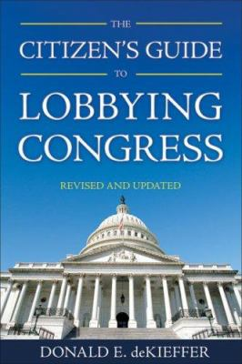 The Citizen's Guide to Lobbying Congress 9781556527180