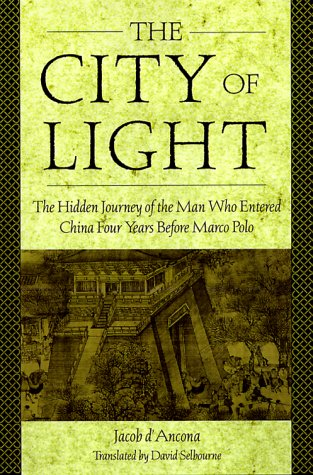 The City of Light: The Hidden Journal of the Man Who Entered China Four Years Before Marco Polo 9781559725231