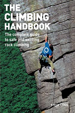 The Climbing Handbook: The Complete Guide to Safe and Exciting Rock Climbing 9781554072781