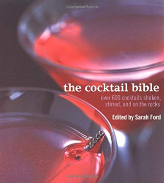 The Cocktail Bible: Over 600 Cocktails Shaken, Stirred and on the Rocks