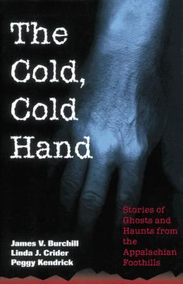 The Cold, Cold Hand: Stories of Ghosts and Haunts from the Appalachian Foothills 9781558535435
