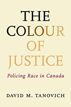 The Colour of Justice: Policing Race in Canada 9781552211151