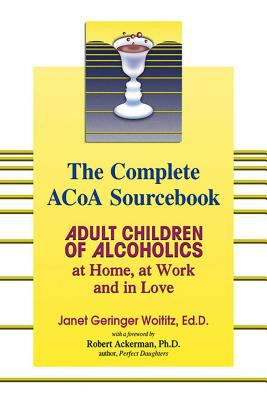 The Complete ACOA Sourcebook: Adult Children of Alcoholics at Home, at Work and in Love 9781558749603