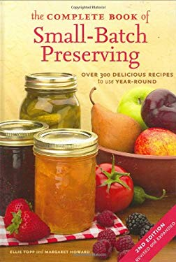 The Complete Book of Small-Batch Preserving: Over 300 Recipes to Use Year-Round 9781554072675