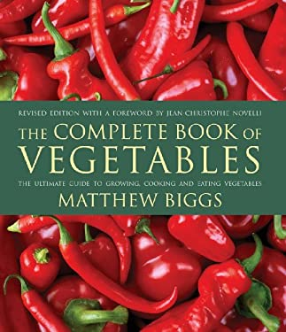 The Complete Book of Vegetables: The Ultimate Guide to Growing, Cooking and Eating Vegetables 9781554075812