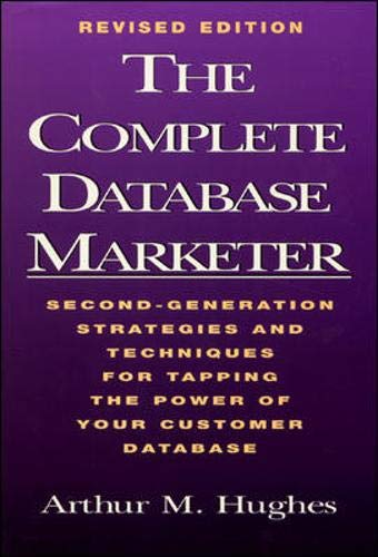 The Complete Database Marketer: Second Generation Strategies and Techniques for Tapping the Power of Your Customer Database 9781557388933
