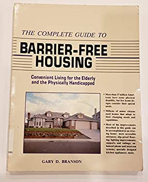 The Complete Guide to Barrier-Free Housing: Convenient Living for the Elderly and Physically Handicapped