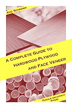 The Complete Guide to Hardwood Plywood and Face Veneer 9781557532428