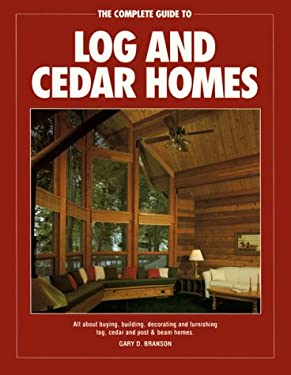 The Complete Guide to Log and Cedar Homes 9781558702769
