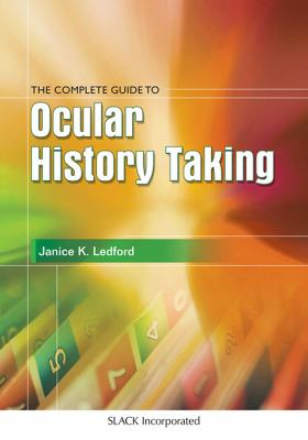 The Complete Guide to Ocular History Taking 9781556423697