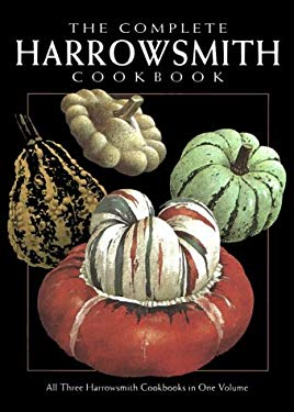 The Complete Harrowsmith Cookbook: All Three Harrowsmith Cookbooks in One Volume 9781552090725