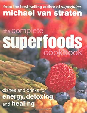 The Complete Superfoods Cookbook: Dishes and Drinks for Energy, Detoxing and Healing 9781552858844