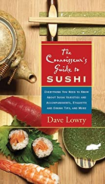 The Connoisseur's Guide to Sushi: Everything You Need to Know about Sushi Varieties and Accompaniments, Etiquette and Dining Tips, and More 9781558323070