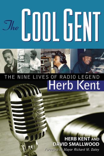 The Cool Gent: The Nine Lives of Radio Legend Herb Kent 9781556527746
