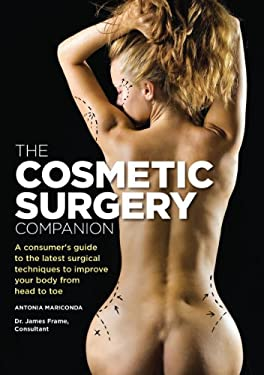 The Cosmetic Surgery Companion: A Consumer's Guide to the Latest Surgical Techniques to Improve Your Body from Head to Toe 9781554075249