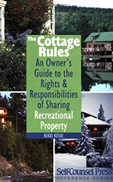 The Cottage Rules: An Owner's Guide to the Rights & Responsibilities of Sharing Recreational Property 9781551806105