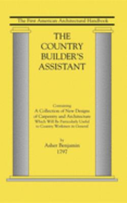 The Country Builder's Assistant: The First American Architectural Handbook 9781557091048