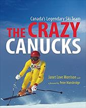 The Crazy Canucks: Canada's Legendary Ski Team 6827474