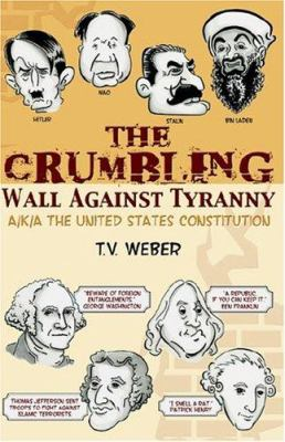 The Crumbling Wall Against Tyranny: Aka the United States Constitution 9781553067696
