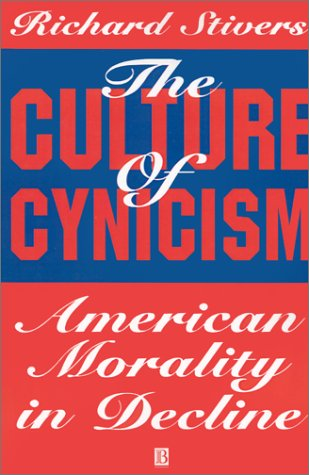 The Culture of Cynicism: American Morality in Decline 9781557865335