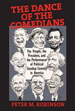 The Dance of the Comedians: The People, the President, and the Performance of Political Standup Comedy in America 9781558497337