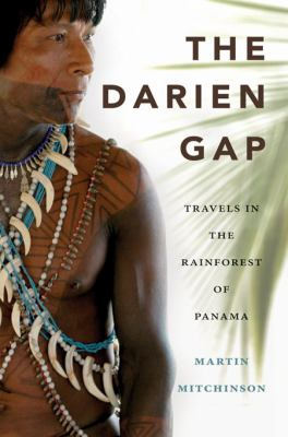 The Darien Gap: Travels in the Rainforest of Panama 9781550174212